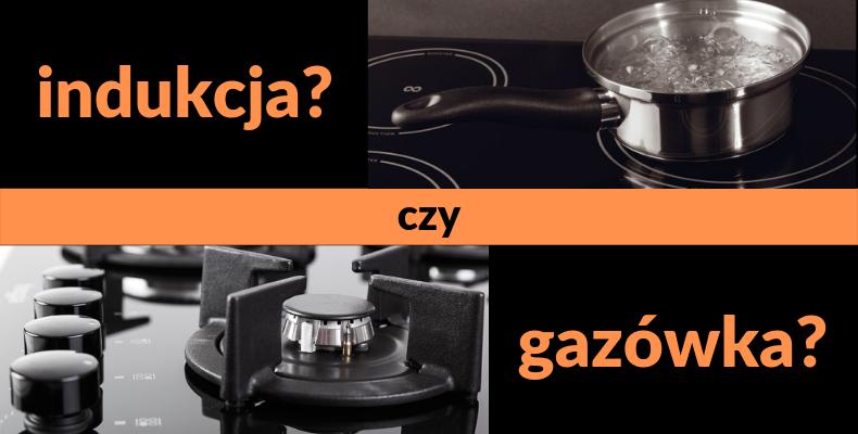 Płyta indukcyjna czy gazowa? Którą wybrać?